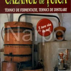 Cazanul de tuica Tehnici de fermentatie si distilare Josef Pischl - Editura Mast