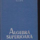 GH. PIC - ALGEBRA SUPERIOARA - Carte Matematica
