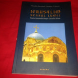 Ierusalim- sensul lumii, Scurte însemnari despre Locurile Sfinte - Carti Crestinism