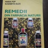 REMEDII DIN FARMACIA NATURII - Maria Pop, E. Olos - Fiat Lux, 2004, 255 p.