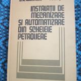 INSTALATII DE MECANIZARE SI AUTOMATIZARE DIN SCHELELE PETROLIERE (1985) - NOUA!!